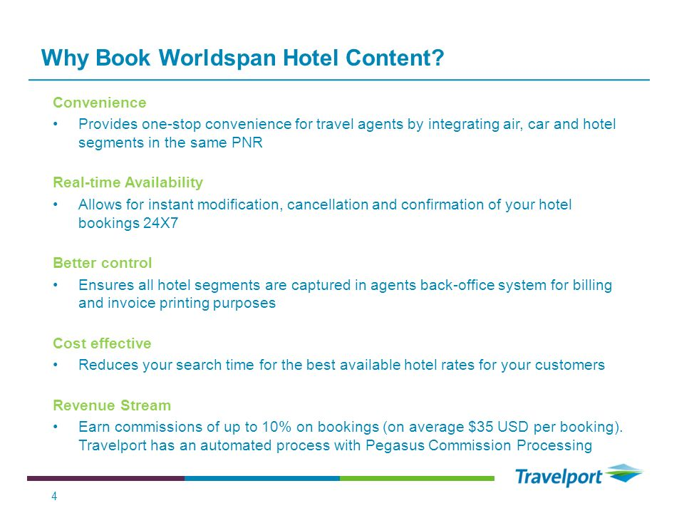 Why Book Worldspan Hotel Content? Convenience Provides one-stop convenience for travel agents by integrating air, car and hotel segments in the same P