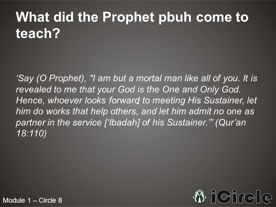 Module 1 – Circle 8 What did the Prophet pbuh come to teach? Say (O Prophet),