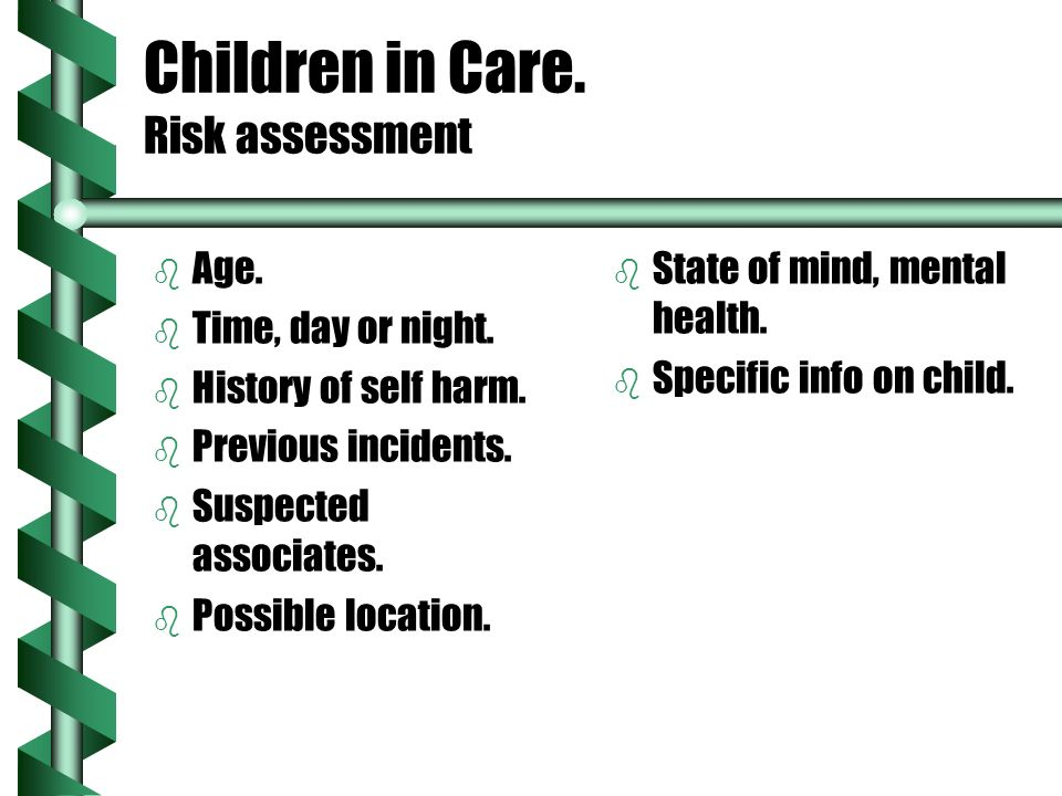 Children in Care. Risk assessment b b Age. b b Time, day or night.