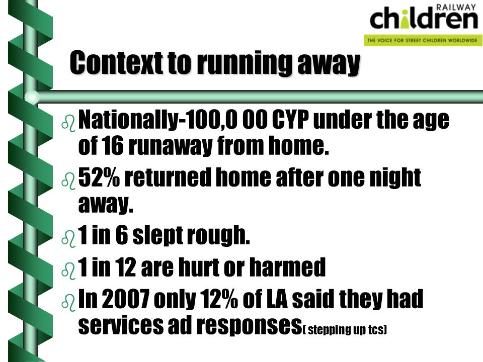 Impact on services b b Each young person takes around five hours of time ( if they return quickly )( police time ) b b Runaways are often in contact with several services e.g.