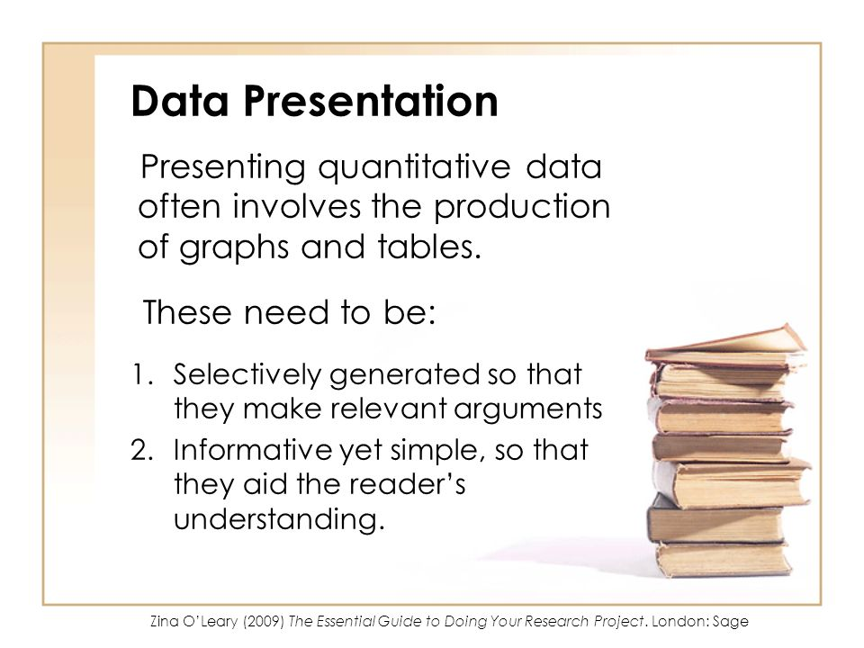 Data Presentation Presenting quantitative data often involves the production of graphs and tables. These need to be: 1.Selectively generated so that t