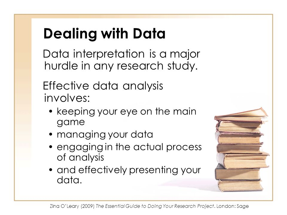 Dealing with Data Data interpretation is a major hurdle in any research study. Effective data analysis involves: keeping your eye on the main game man