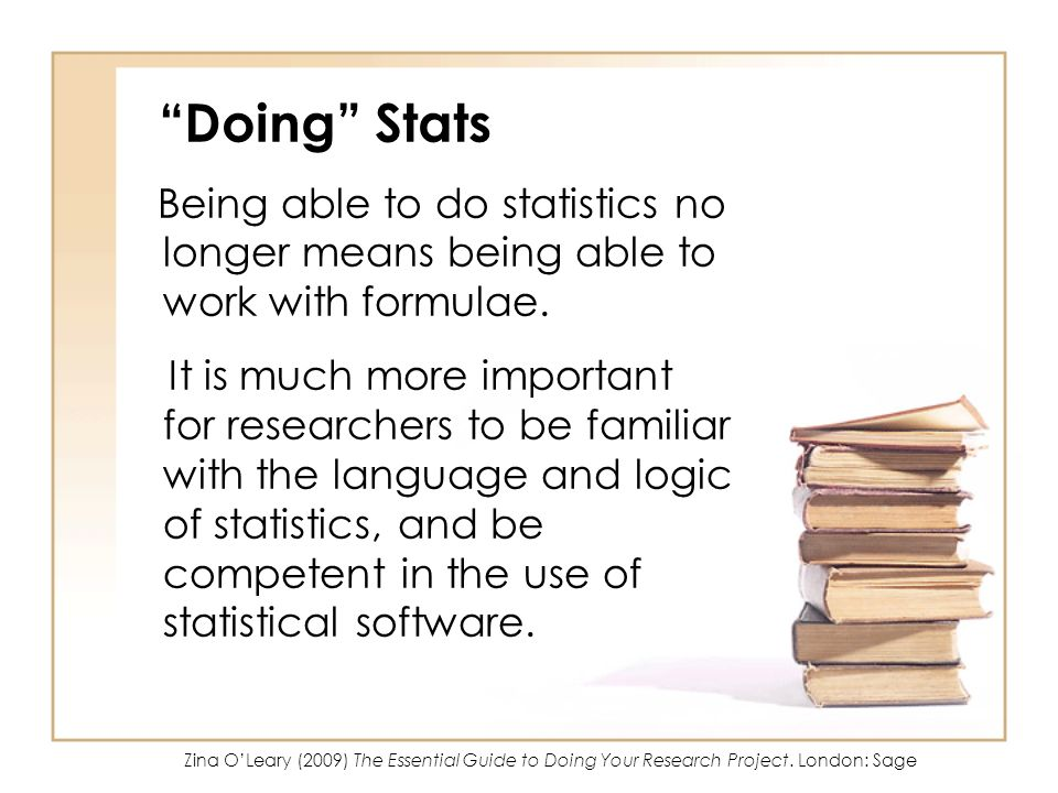 Doing Stats Being able to do statistics no longer means being able to work with formulae. It is much more important for researchers to be familiar wit