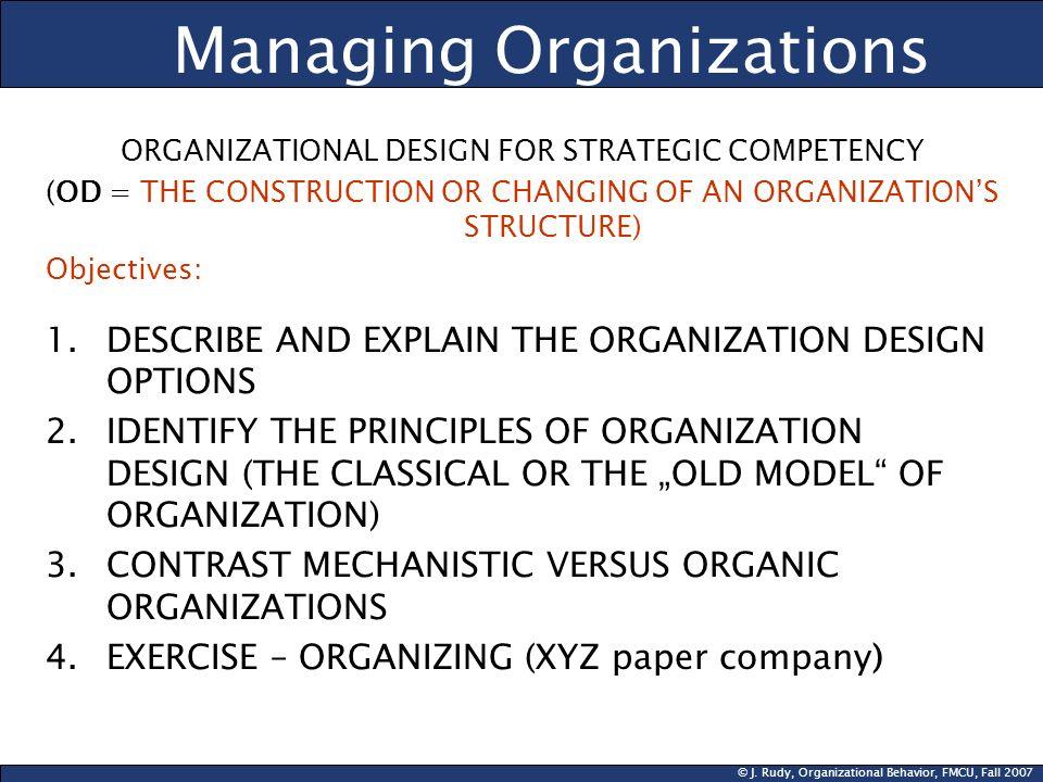 © J. Rudy, Organizational Behavior, FMCU, Fall 2007 Managing Organizations ORGANIZATIONAL DESIGN FOR STRATEGIC COMPETENCY (OD = THE CONSTRUCTION OR CH