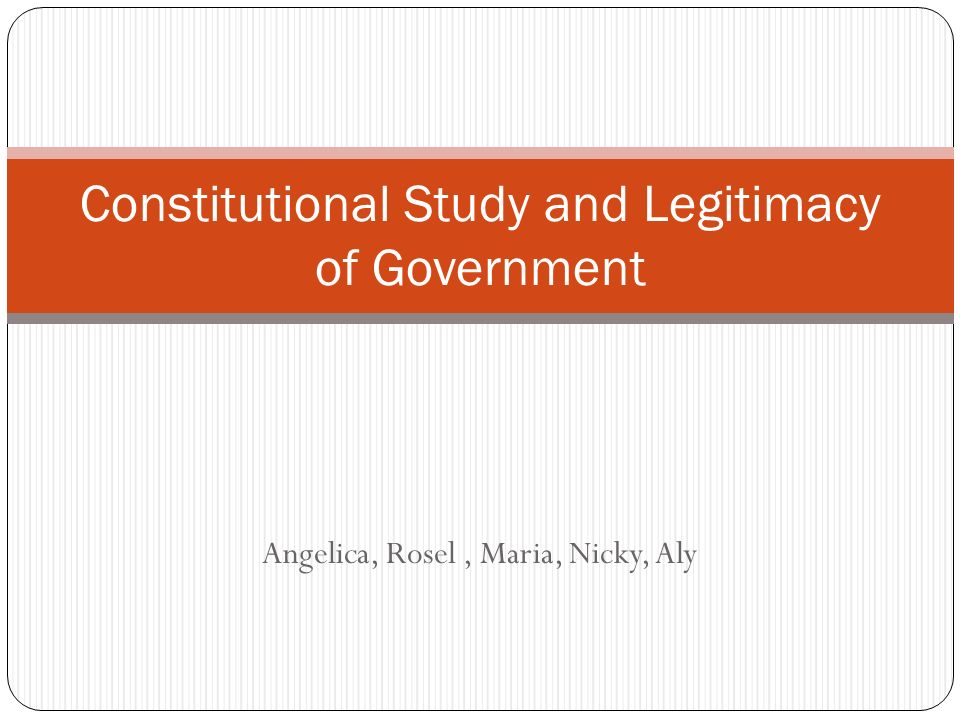 Angelica, Rosel, Maria, Nicky, Aly Constitutional Study and Legitimacy of Government