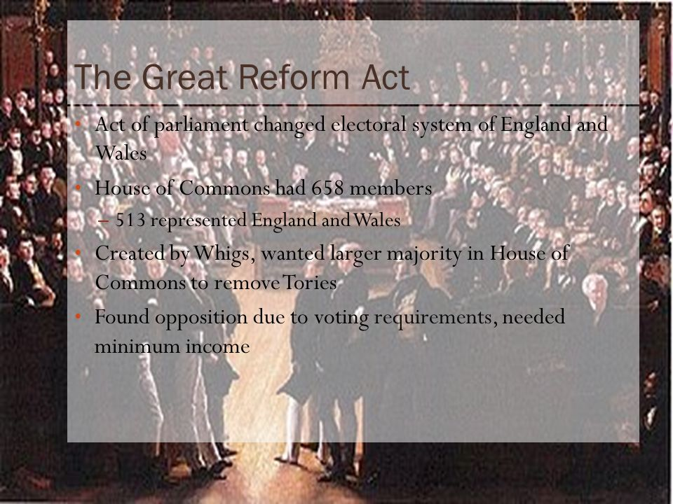The Great Reform Act Act of parliament changed electoral system of England and Wales House of Commons had 658 members – 513 represented England and Wa