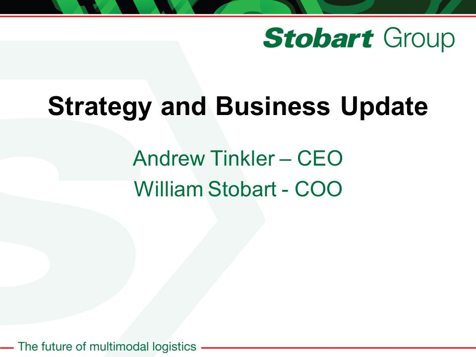 Strategy and Business Update Andrew Tinkler – CEO William Stobart - COO