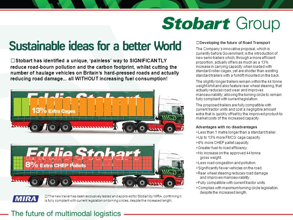 Stobart has identified a unique, painless way to SIGNIFICANTLY reduce road-bourn pollution and the carbon footprint, whilst cutting the number of haulage vehicles on Britains hard-pressed roads and actually reducing road damage...