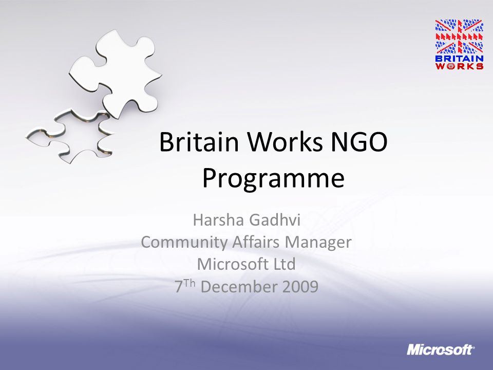 Britain Works NGO Programme Harsha Gadhvi Community Affairs Manager Microsoft Ltd 7 Th December 2009