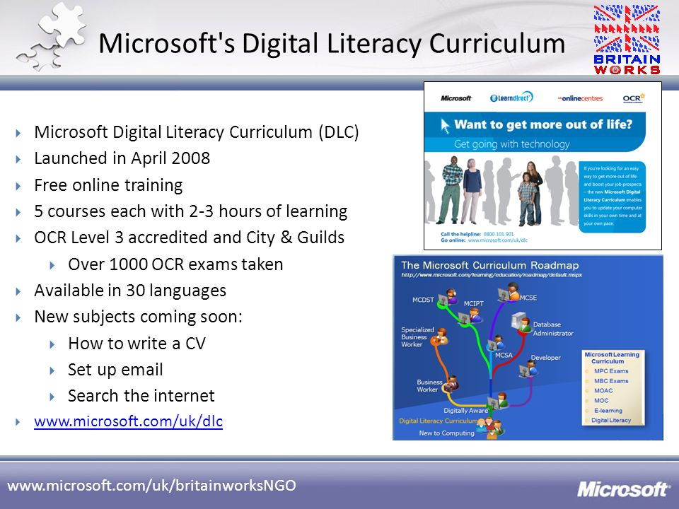 www.microsoft.com/uk/britainworksNGO Microsoft's Digital Literacy Curriculum Microsoft Digital Literacy Curriculum (DLC) Launched in April 2008 Free o