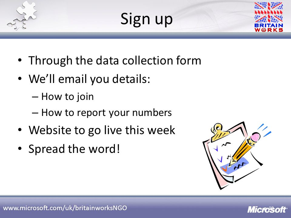 www.microsoft.com/uk/britainworksNGO Sign up Through the data collection form Well email you details: – How to join – How to report your numbers Websi