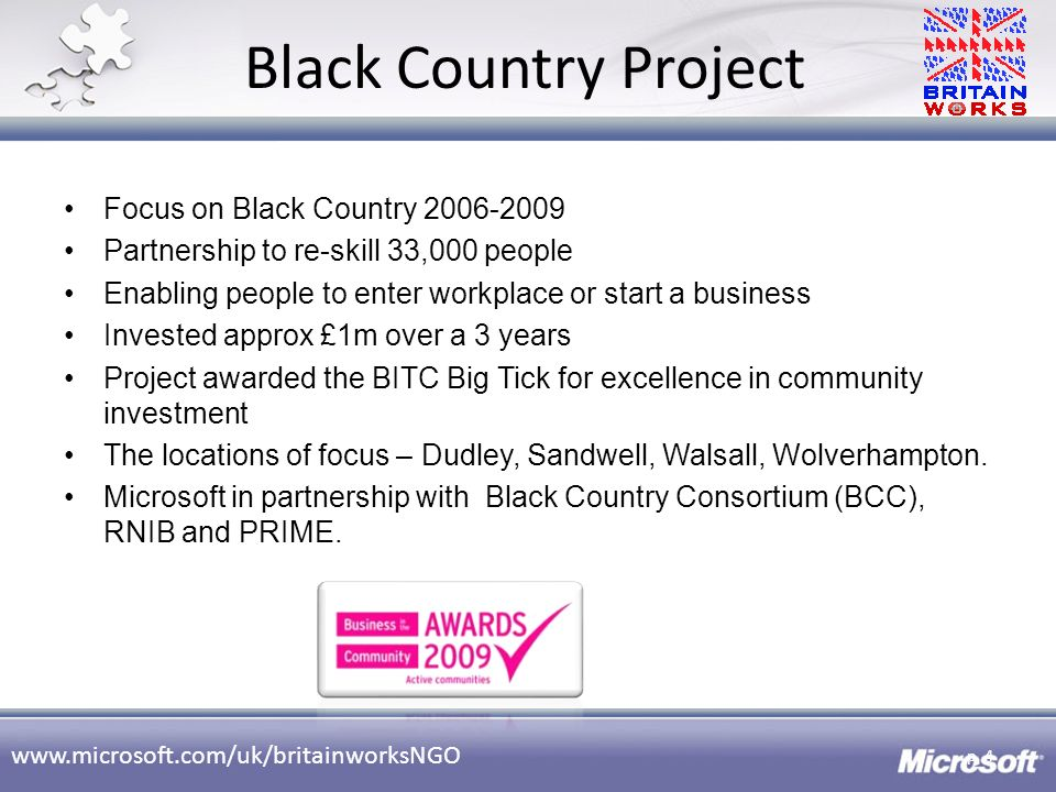 www.microsoft.com/uk/britainworksNGO Black Country Project Focus on Black Country 2006-2009 Partnership to re-skill 33,000 people Enabling people to e