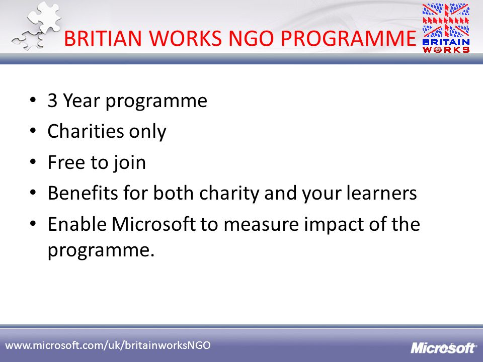 www.microsoft.com/uk/britainworksNGO BRITIAN WORKS NGO PROGRAMME 3 Year programme Charities only Free to join Benefits for both charity and your learn