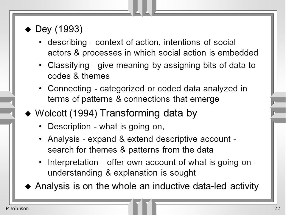 P.Johnson 22 u Dey (1993) describing - context of action, intentions of social actors & processes in which social action is embedded Classifying - giv