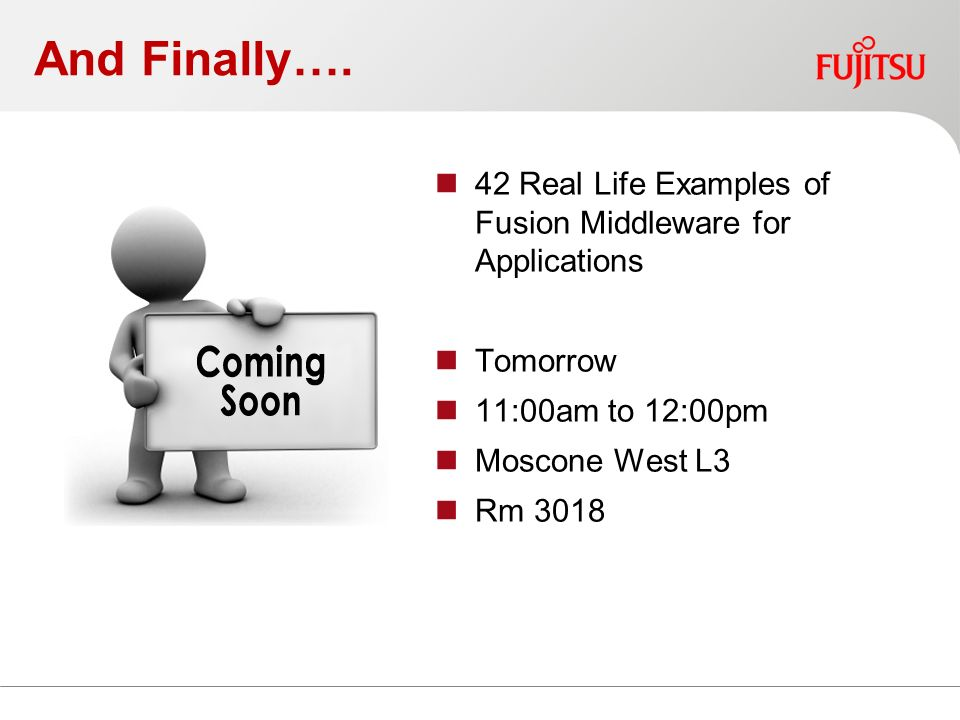 And Finally…. 42 Real Life Examples of Fusion Middleware for Applications Tomorrow 11:00am to 12:00pm Moscone West L3 Rm 3018