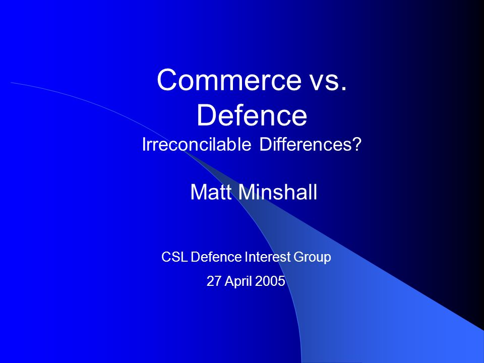 Commerce vs. Defence Irreconcilable Differences.