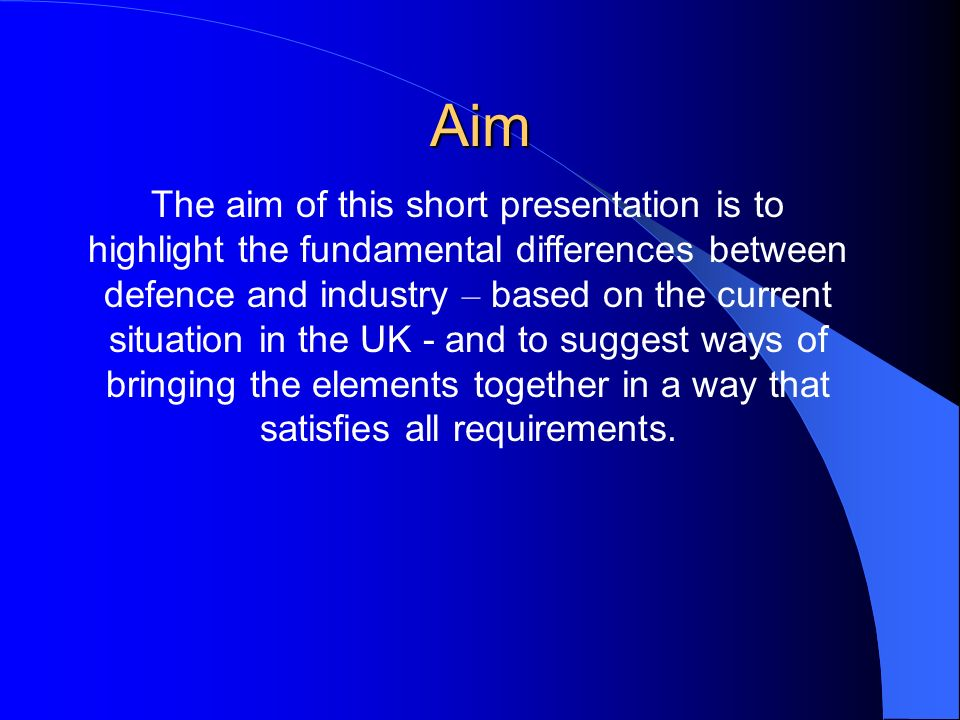 Aim The aim of this short presentation is to highlight the fundamental differences between defence and industry – based on the current situation in the UK - and to suggest ways of bringing the elements together in a way that satisfies all requirements.