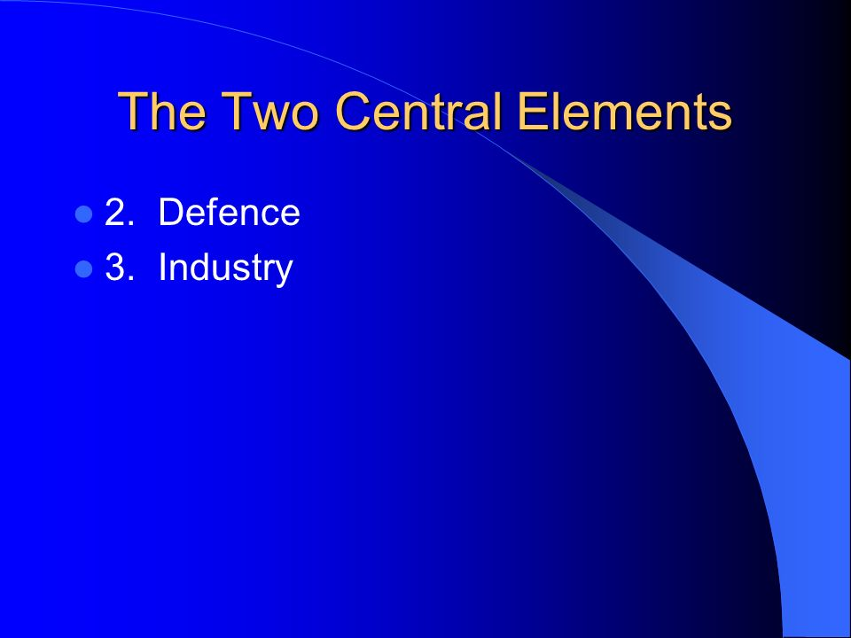 The Two Central Elements 2.Defence 3.Industry