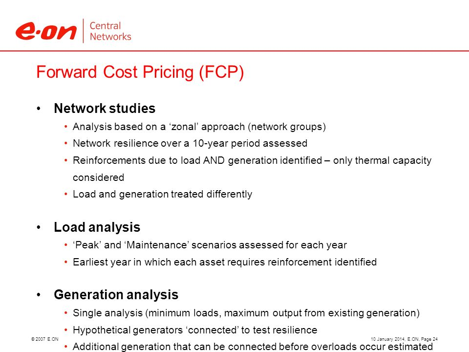 © 2007 E.ON Forward Cost Pricing (FCP) Network studies Analysis based on a zonal approach (network groups) Network resilience over a 10-year period as