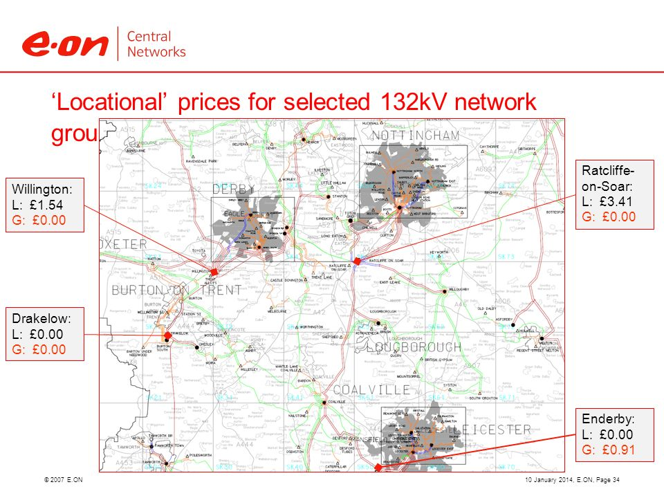 © 2007 E.ON Locational prices for selected 132kV network groups 10 January 2014, E.ON, Page 34 Willington: L: £1.54 G: £0.00 Ratcliffe- on-Soar: L: £3.41 G: £0.00 Drakelow: L: £0.00 G: £0.00 Enderby: L: £0.00 G: £0.91
