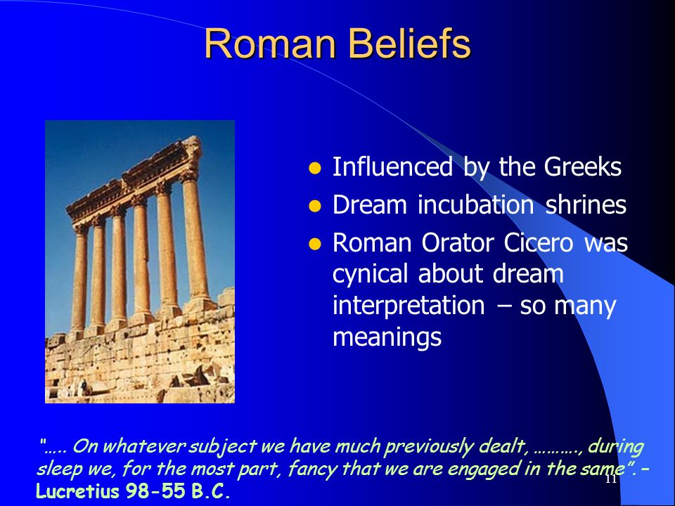 11 Roman Beliefs Influenced by the Greeks Dream incubation shrines Roman Orator Cicero was cynical about dream interpretation – so many meanings ….. O