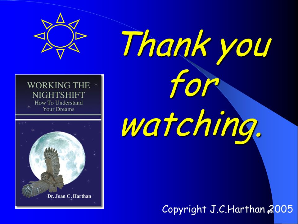 47 Thank you for watching. Copyright J.C.Harthan 2005