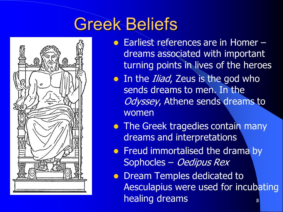 8 Greek Beliefs Earliest references are in Homer – dreams associated with important turning points in lives of the heroes In the Iliad, Zeus is the go
