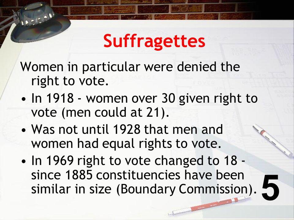 Suffragettes Women in particular were denied the right to vote.