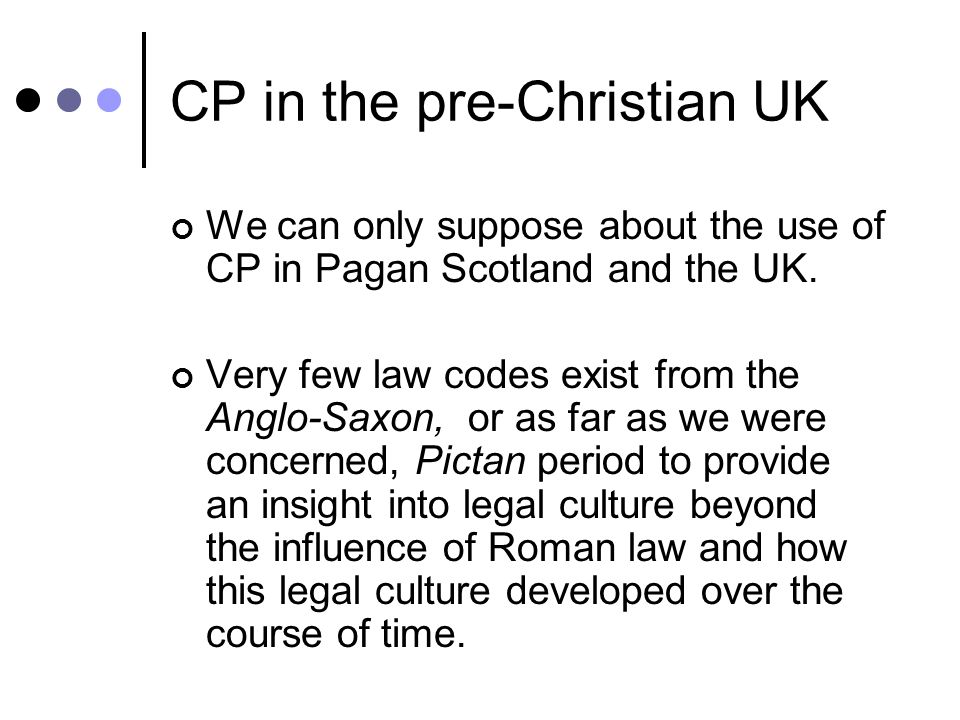 CP in the pre-Christian UK We can only suppose about the use of CP in Pagan Scotland and the UK.