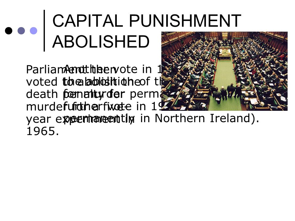 CAPITAL PUNISHMENT ABOLISHED Another vote in 1969 finally made the abolition of the death penalty for murder permanent in the UK (a further vote in 19