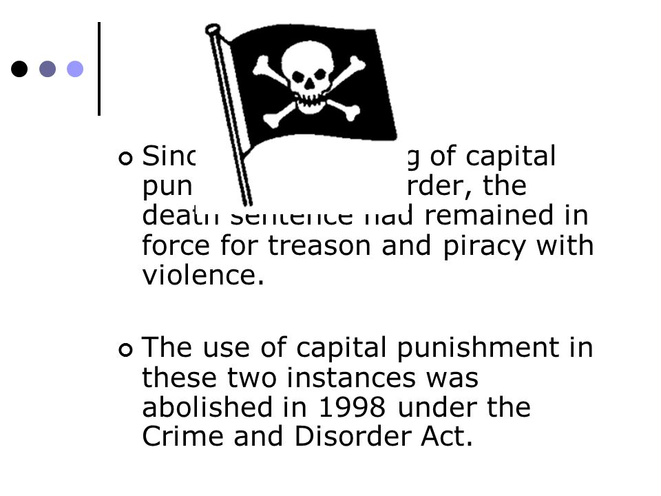 Since the abolishing of capital punishment for murder, the death sentence had remained in force for treason and piracy with violence. The use of capit