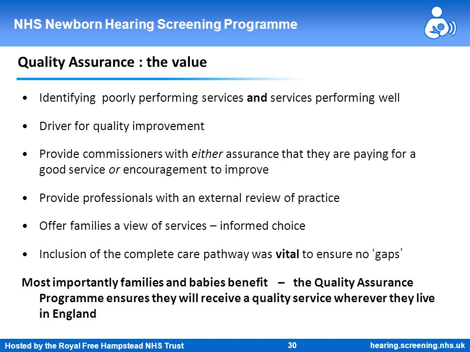 Hosted by the Royal Free Hampstead NHS Trust 30 NHS Newborn Hearing Screening Programme hearing.screening.nhs.uk Quality Assurance : the value Identif