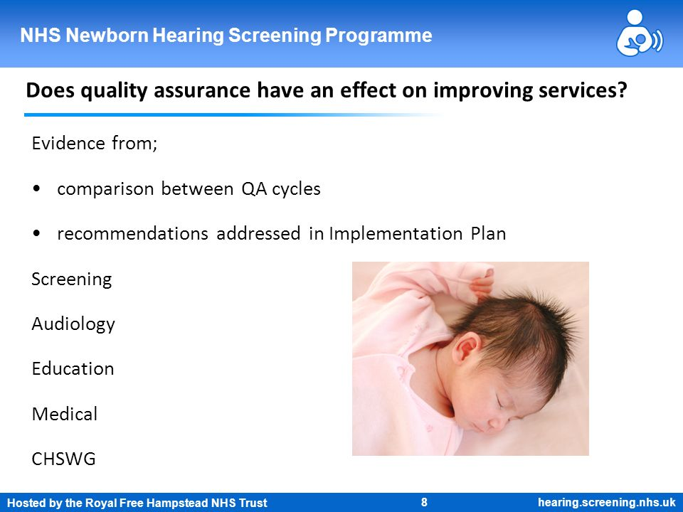 Hosted by the Royal Free Hampstead NHS Trust 8 NHS Newborn Hearing Screening Programme hearing.screening.nhs.uk Does quality assurance have an effect