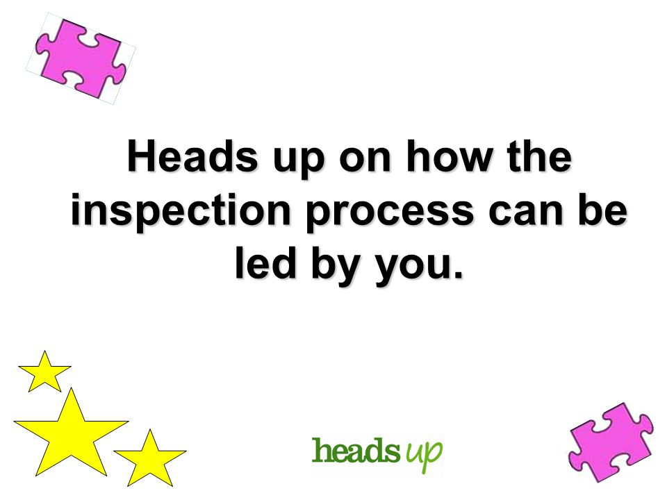 Heads up on how the inspection process can be led by you.