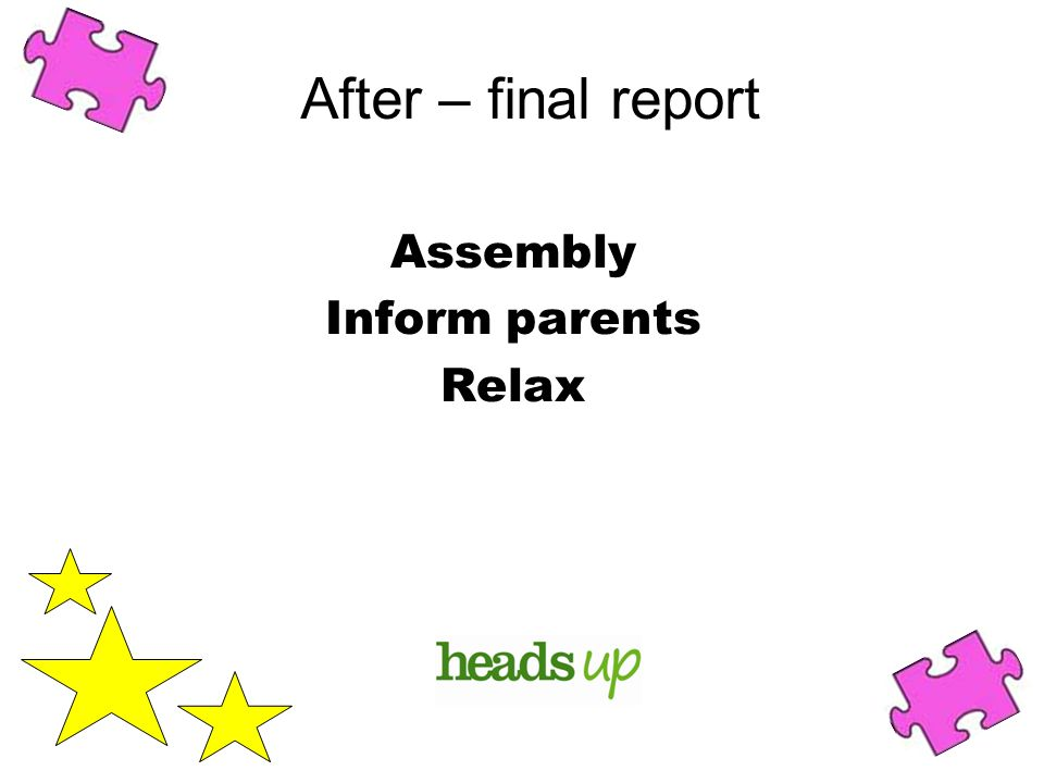 After – final report Assembly Inform parents Relax