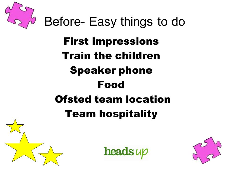 Before- Easy things to do First impressions Train the children Speaker phone Food Ofsted team location Team hospitality