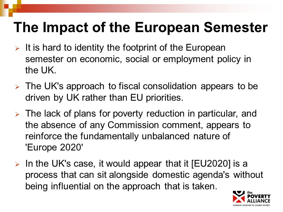 The Impact of the European Semester It is hard to identity the footprint of the European semester on economic, social or employment policy in the UK.