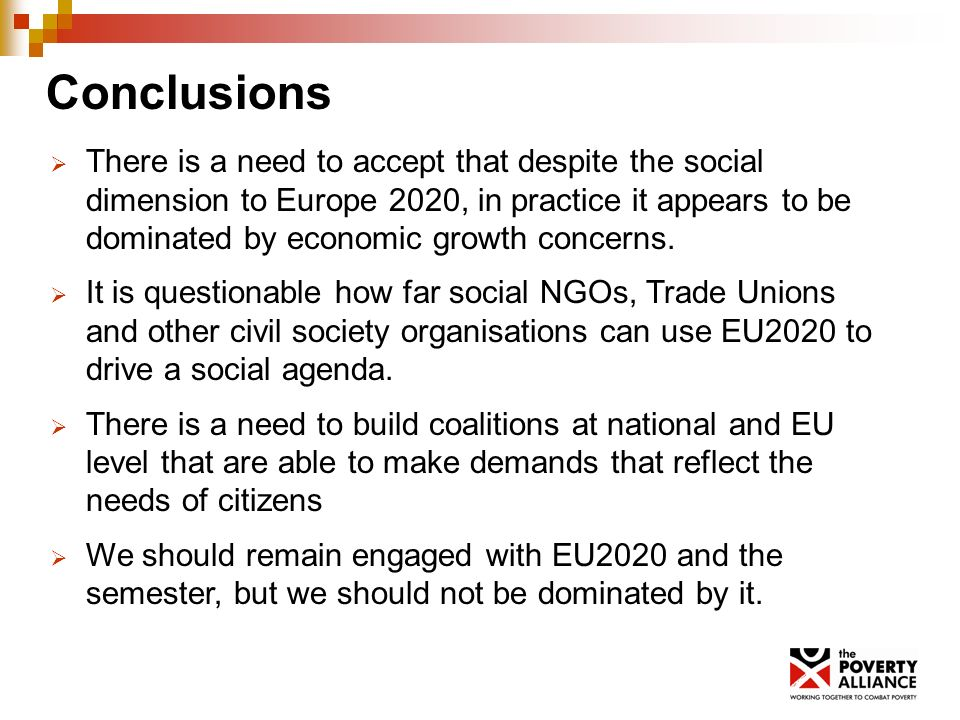 Conclusions There is a need to accept that despite the social dimension to Europe 2020, in practice it appears to be dominated by economic growth concerns.