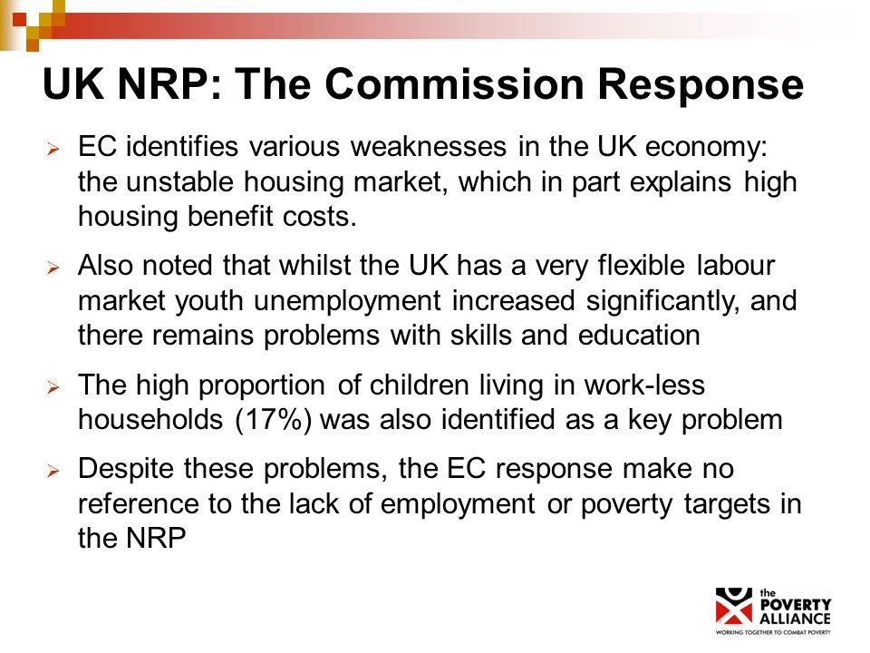 UK NRP: The Commission Response EC identifies various weaknesses in the UK economy: the unstable housing market, which in part explains high housing benefit costs.