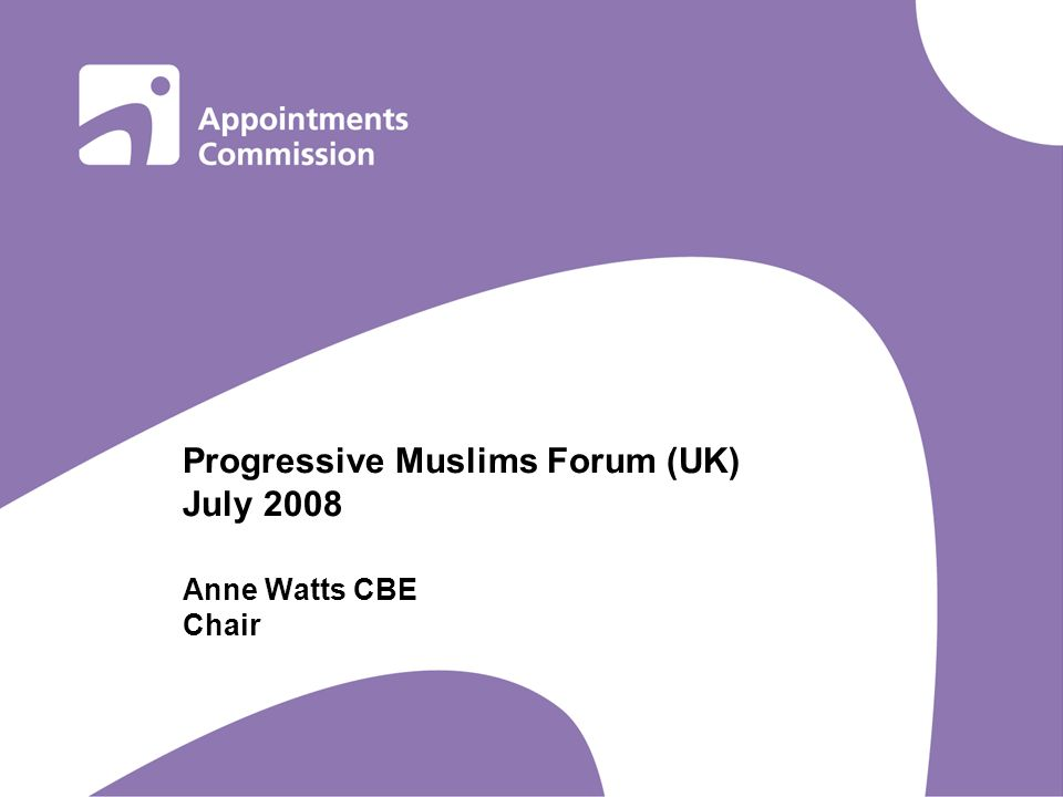 Progressive Muslims Forum (UK) July 2008 Anne Watts CBE Chair
