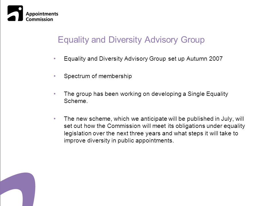 Equality and Diversity Advisory Group Equality and Diversity Advisory Group set up Autumn 2007 Spectrum of membership The group has been working on developing a Single Equality Scheme.