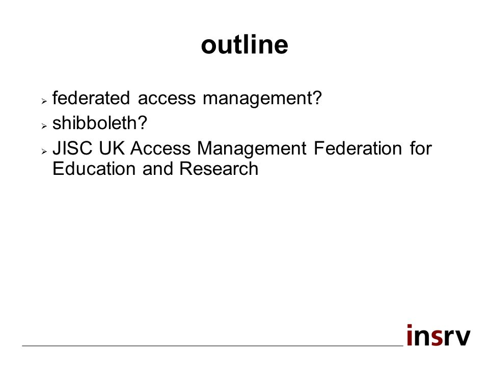 outline federated access management? shibboleth? JISC UK Access Management Federation for Education and Research