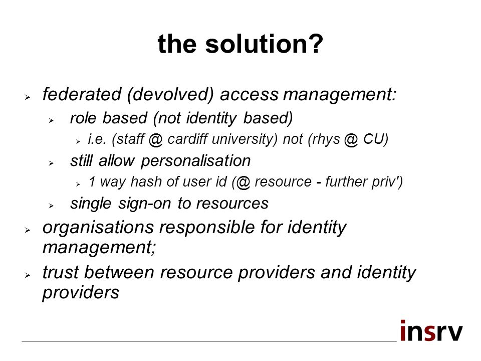 the solution. federated (devolved) access management: role based (not identity based) i.e.