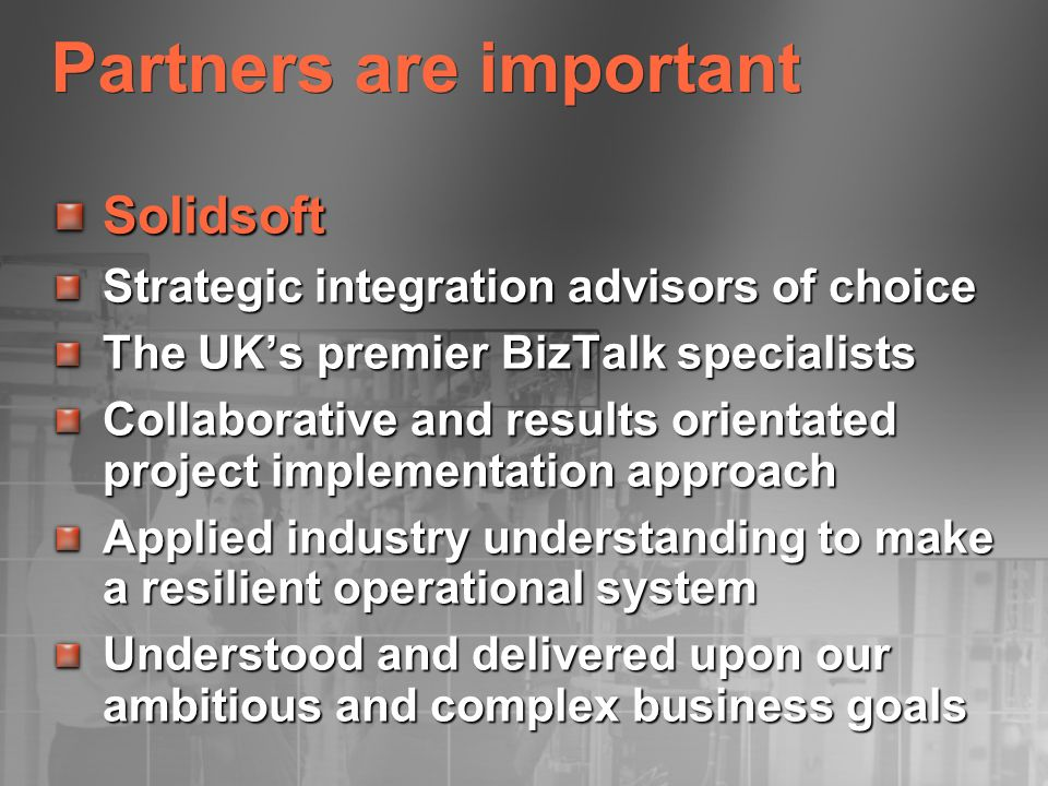 Partners are important Solidsoft Strategic integration advisors of choice The UKs premier BizTalk specialists Collaborative and results orientated pro