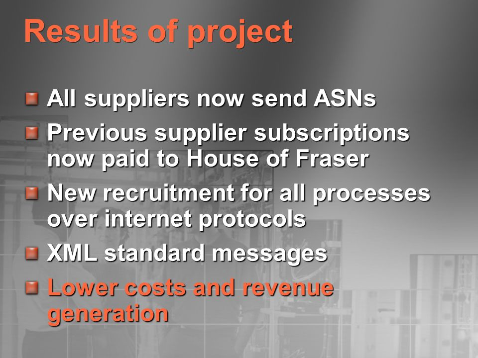 Results of project All suppliers now send ASNs Previous supplier subscriptions now paid to House of Fraser New recruitment for all processes over inte