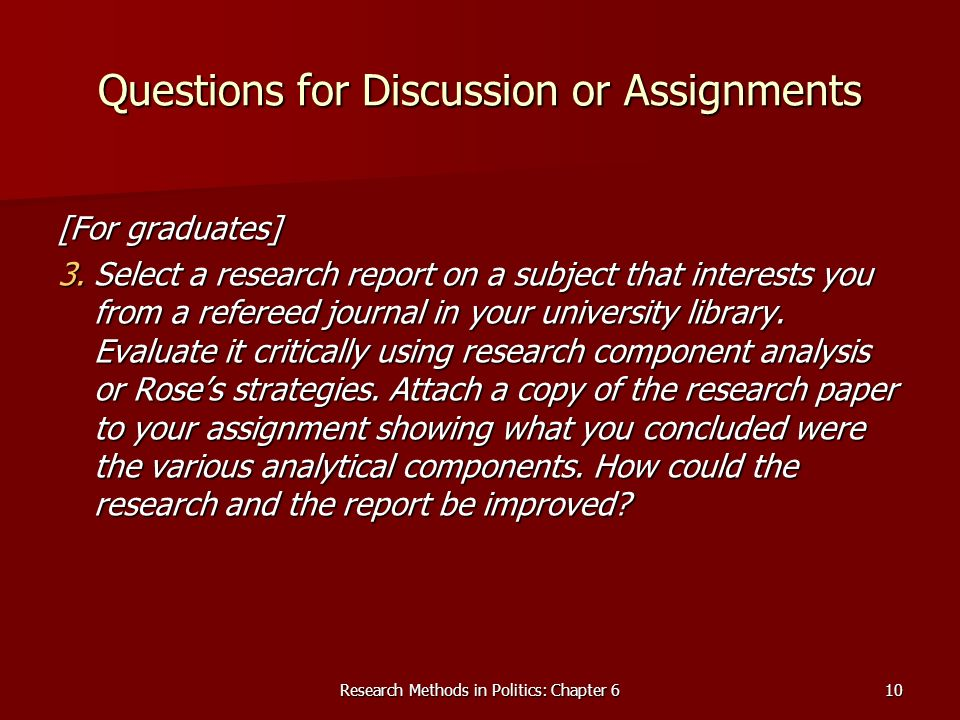 Research Methods in Politics: Chapter 610 Questions for Discussion or Assignments [For graduates] 3.Select a research report on a subject that interes