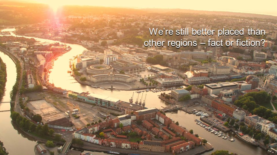 Were still better placed than other regions – fact or fiction
