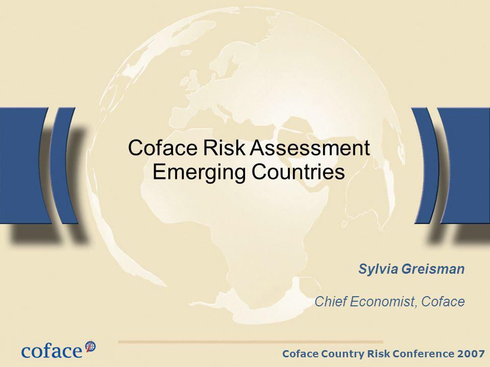 Coface Country Risk Conference 2007 Sylvia Greisman Chief Economist, Coface Coface Risk Assessment Emerging Countries