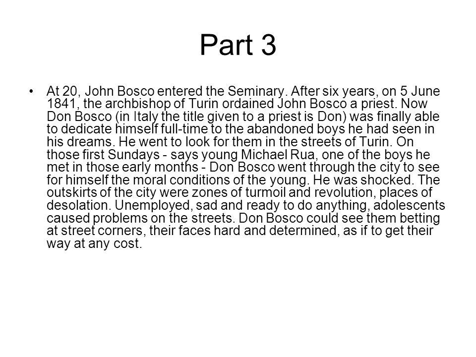 Part 3 At 20, John Bosco entered the Seminary.