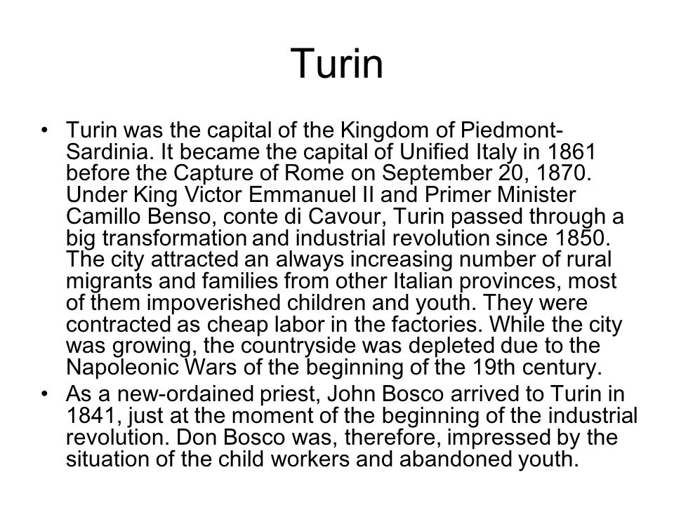 Turin Turin was the capital of the Kingdom of Piedmont- Sardinia. It became the capital of Unified Italy in 1861 before the Capture of Rome on Septemb
